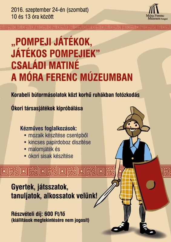 Pompeji játékok, játékos pompejiek - Családi matiné a Móra Ferenc Múzeumban - 2016. 09. 24.